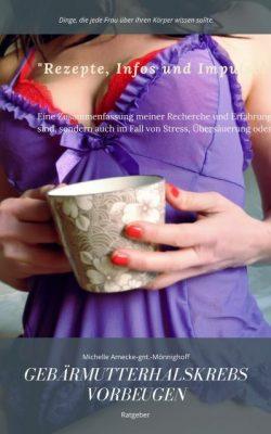 Gebärmutterhalskrebs vorbeugen. Erfahrungen, Tipps, Rezepte.